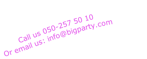 Call us 050-257 50 10 Or email us: info@bigparty.com